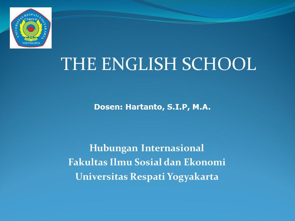 The English School Teori ini didominasi oleh Teoritisi asal Inggris, dimana international society adalah obyek analisis yg paling utama.
