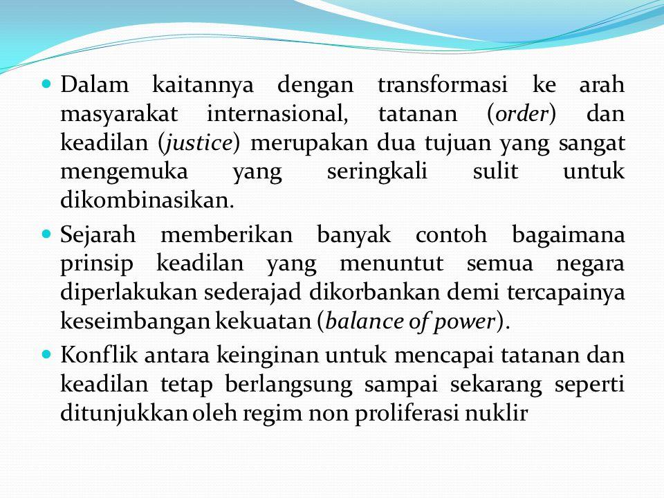 Dalam kaitannya dengan transformasi ke arah masyarakat internasional, tatanan (order) dan keadilan (justice) merupakan dua tujuan yang sangat mengemuk
