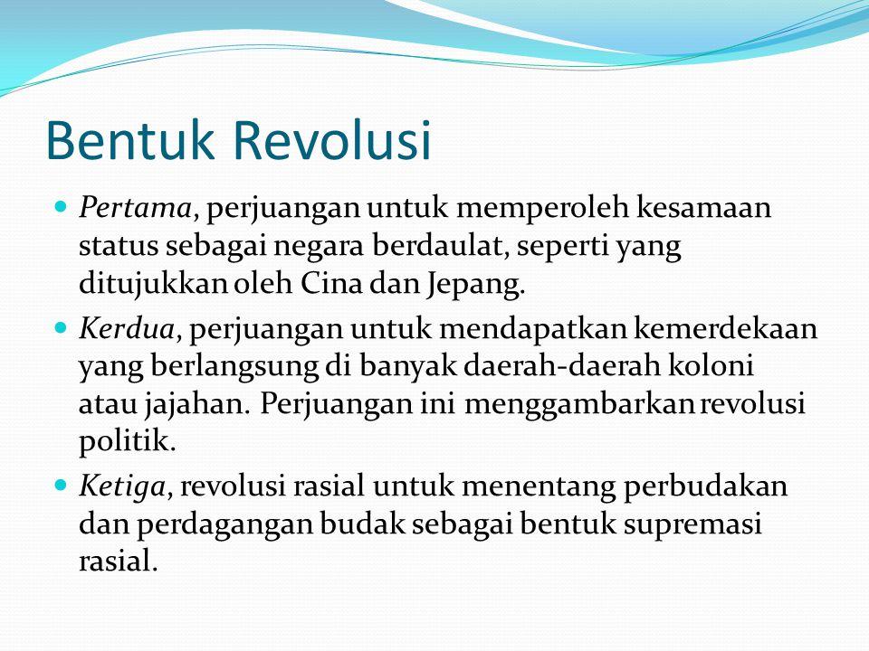 Bentuk Revolusi Pertama, perjuangan untuk memperoleh kesamaan status sebagai negara berdaulat, seperti yang ditujukkan oleh Cina dan Jepang. Kerdua, p