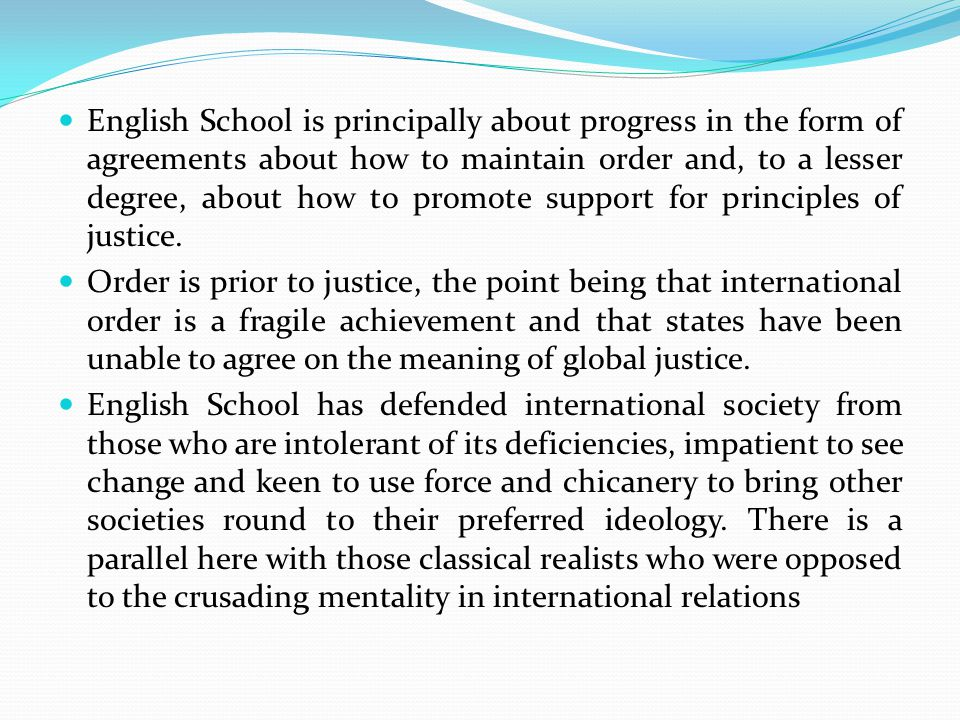 English School is principally about progress in the form of agreements about how to maintain order and, to a lesser degree, about how to promote support for principles of justice.