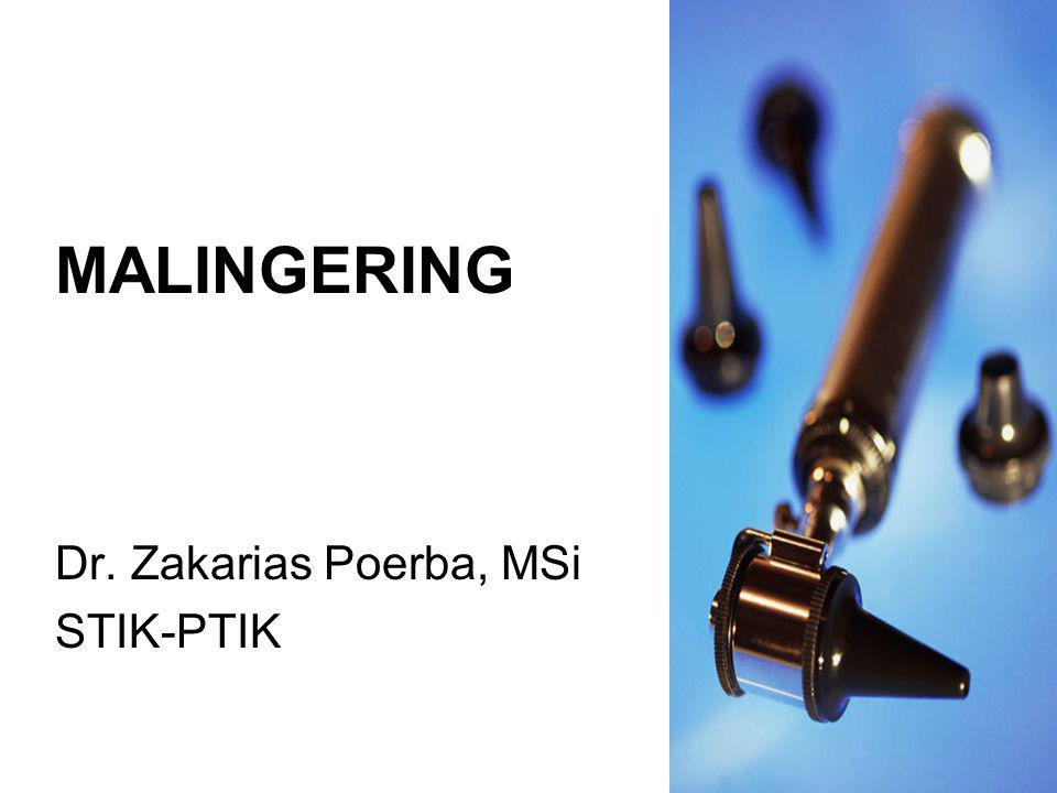 MALINGERING Dr. Zakarias Poerba, MSi STIK-PTIK