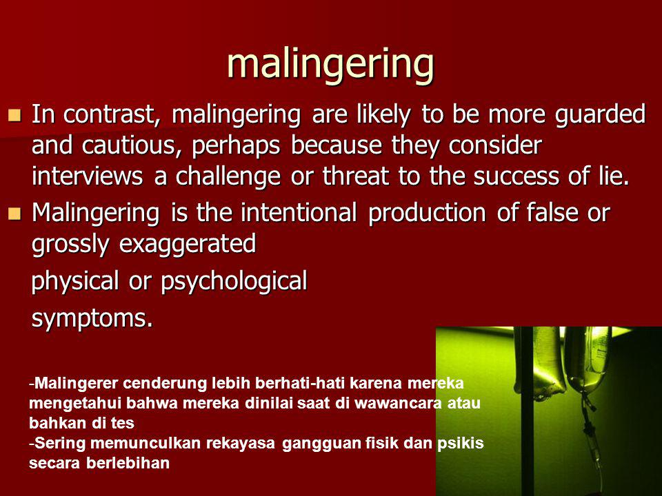 malingering In contrast, malingering are likely to be more guarded and cautious, perhaps because they consider interviews a challenge or threat to the