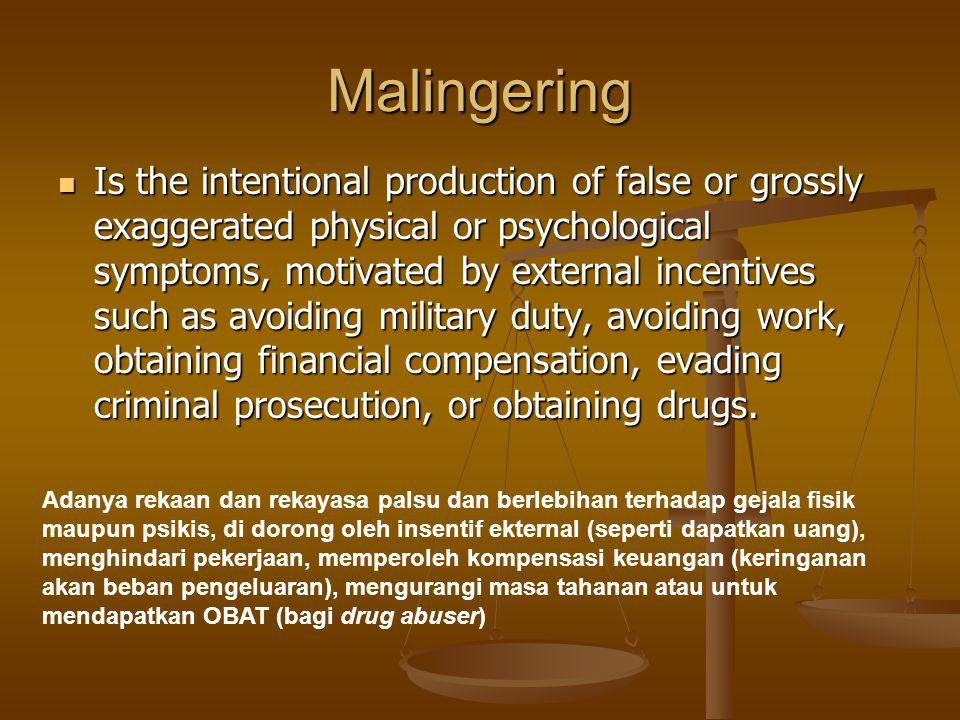 Malingering Individuals may be stimulated to fake mental illness at several points in the criminal justice process, including determining competency to stand trial, pleading not guilty by reason of insanity, and attempting to influence the sentence (Wrightsman & Fulero, 2005) Strategi Malingerer supaya dapat simpati publik.
