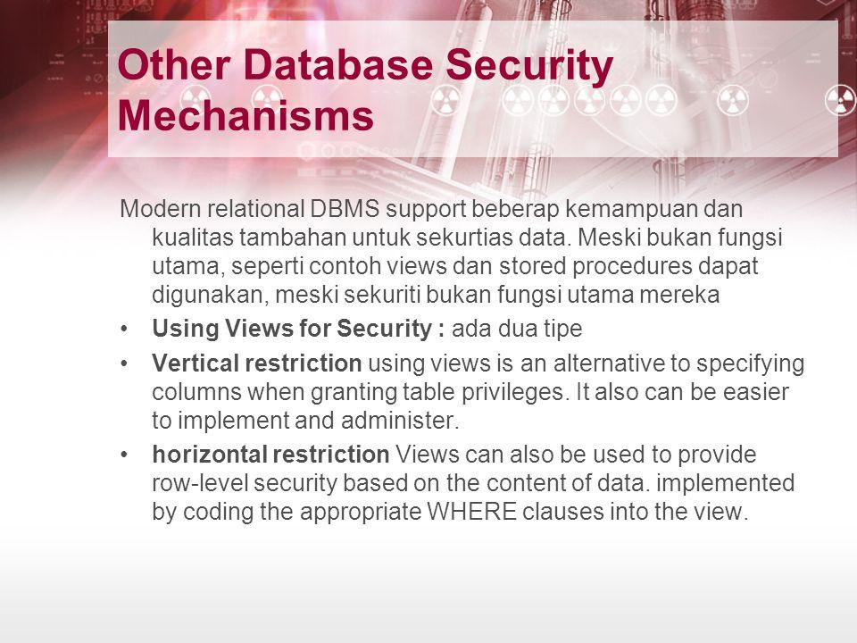 Other Database Security Mechanisms Modern relational DBMS support beberap kemampuan dan kualitas tambahan untuk sekurtias data. Meski bukan fungsi uta
