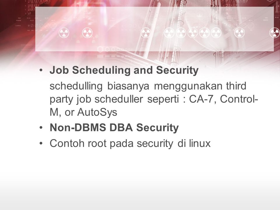 Job Scheduling and Security schedulling biasanya menggunakan third party job scheduller seperti : CA-7, Control- M, or AutoSys Non-DBMS DBA Security C
