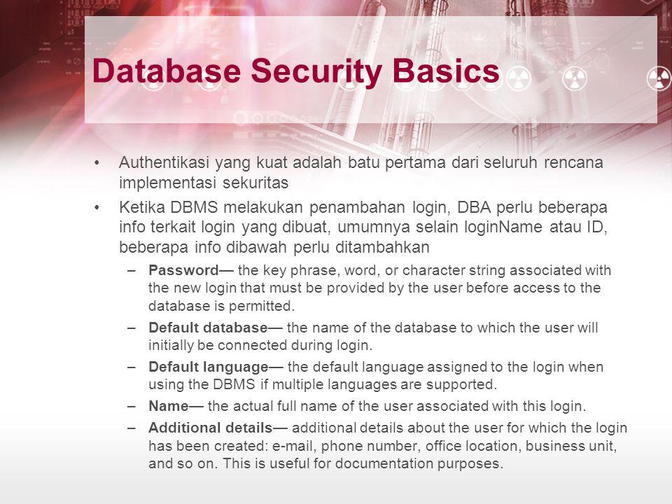 Database Security Basics Authentikasi yang kuat adalah batu pertama dari seluruh rencana implementasi sekuritas Ketika DBMS melakukan penambahan login