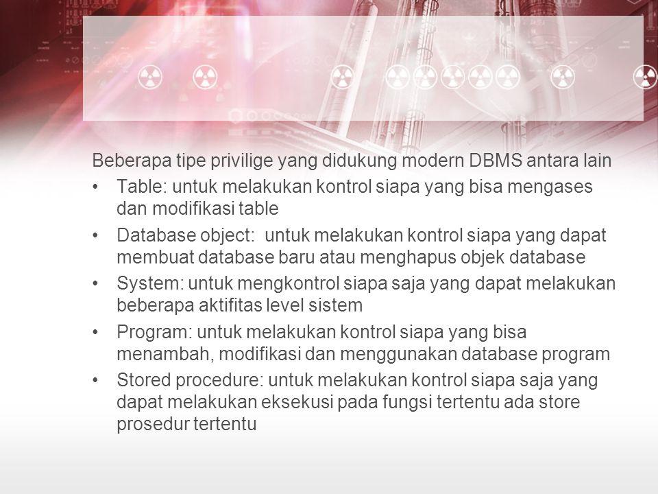 Beberapa tipe privilige yang didukung modern DBMS antara lain Table: untuk melakukan kontrol siapa yang bisa mengases dan modifikasi table Database ob