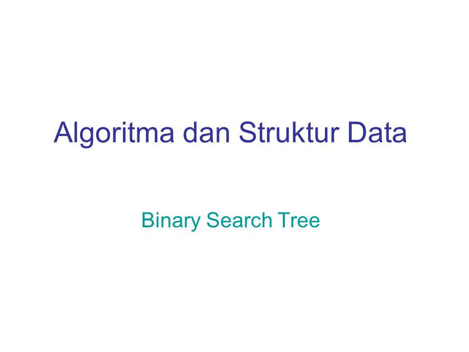 Algoritma dan Struktur Data Binary Search Tree