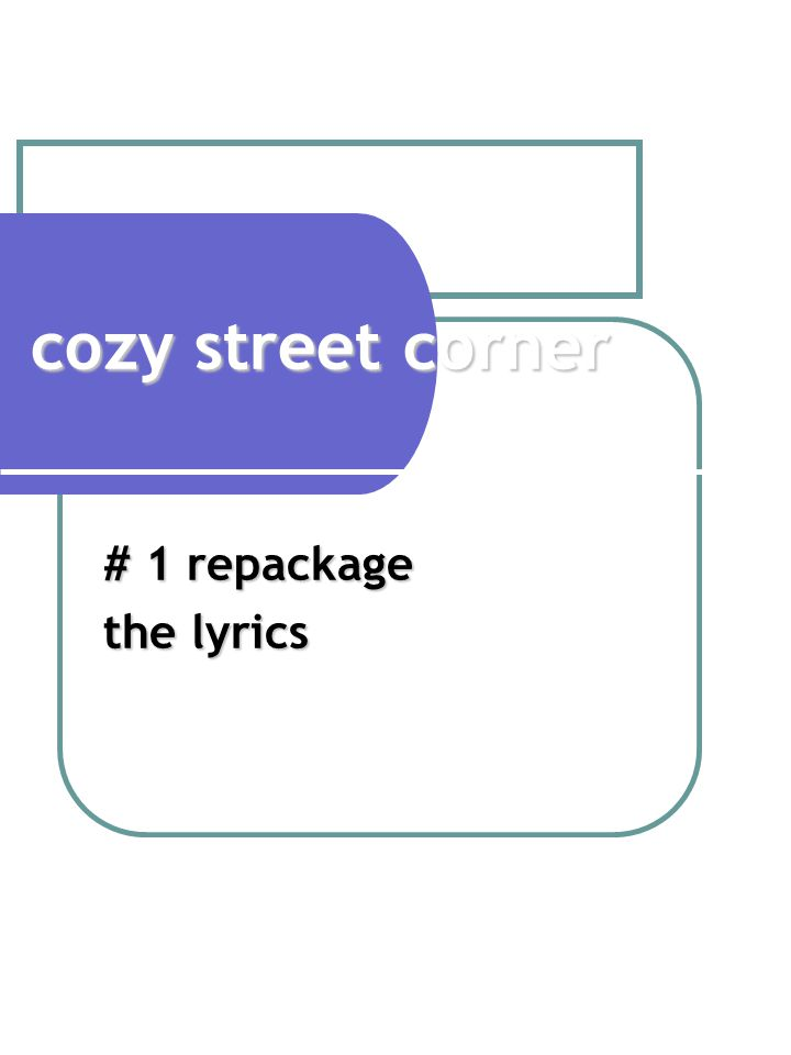 cozy street corner # 1 repackage the lyrics