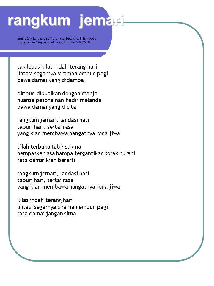 rangkum jemari music & lyrics : p.b adi/ c.b takarbessy/ b. Priambodo (Cipanas, 6-7 Septembert 1996, 22.00—02.00 WIB) tak lepas kilas indah terang har