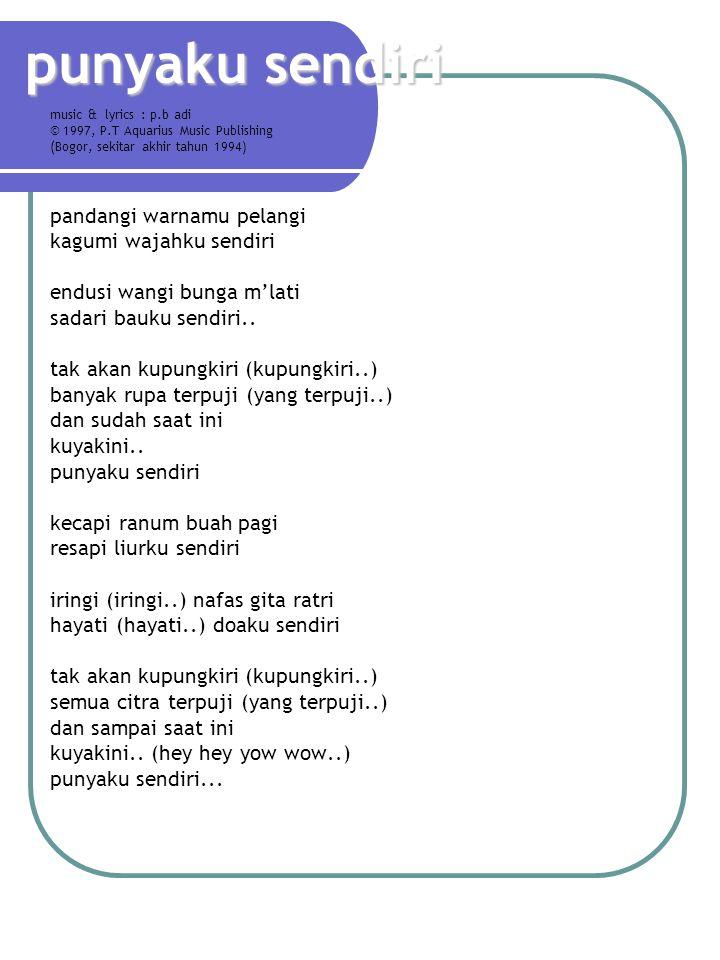 punyaku sendiri music & lyrics : p.b adi © 1997, P.T Aquarius Music Publishing (Bogor, sekitar akhir tahun 1994) pandangi warnamu pelangi kagumi wajah