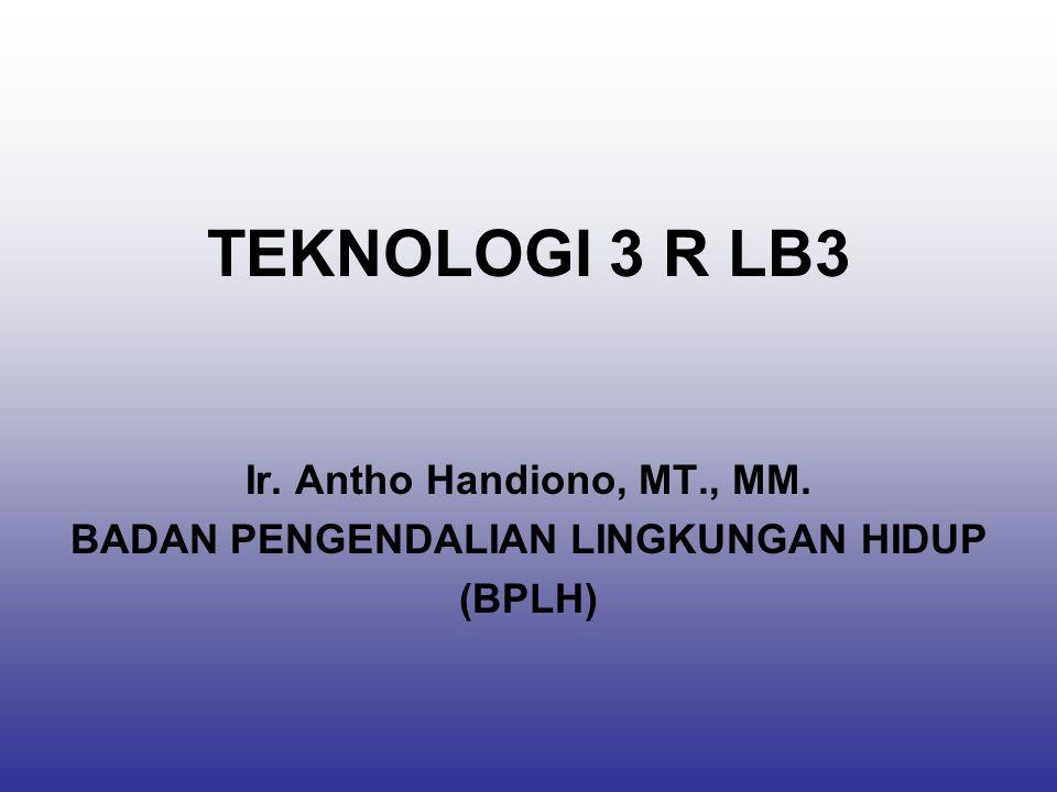 TEKNOLOGI 3 R LB3 Ir. Antho Handiono, MT., MM. BADAN PENGENDALIAN LINGKUNGAN HIDUP (BPLH)