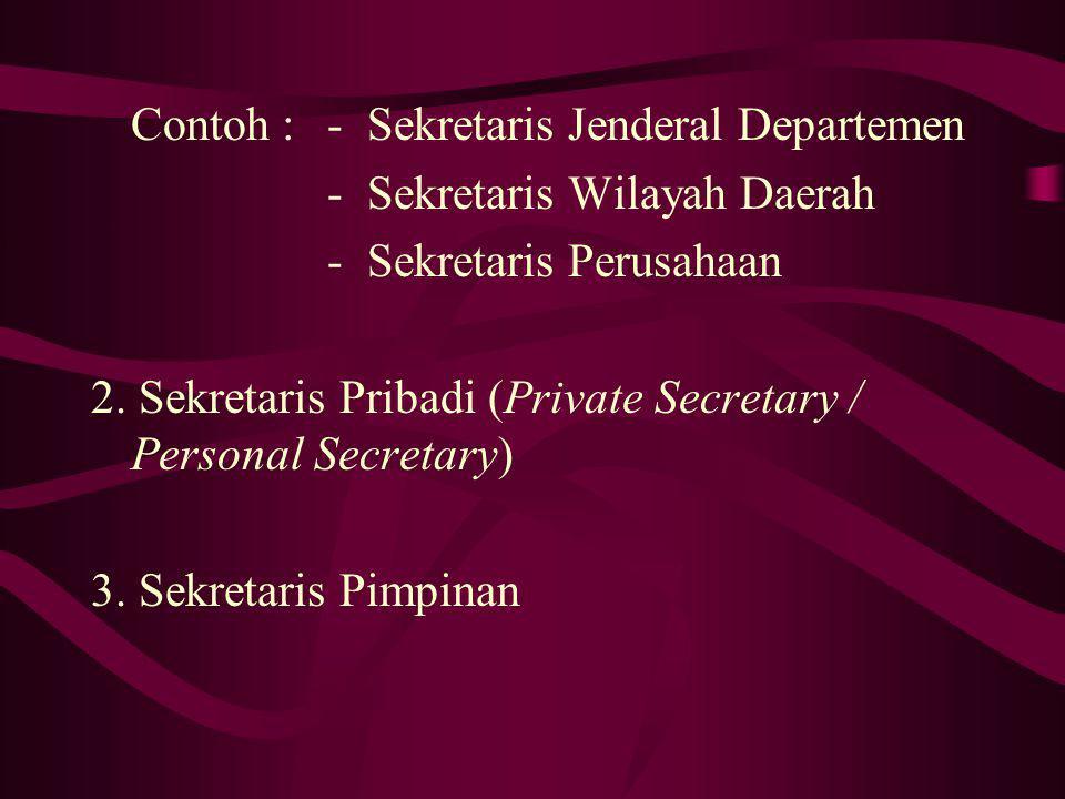 Contoh : - Sekretaris Jenderal Departemen - Sekretaris Wilayah Daerah - Sekretaris Perusahaan 2.