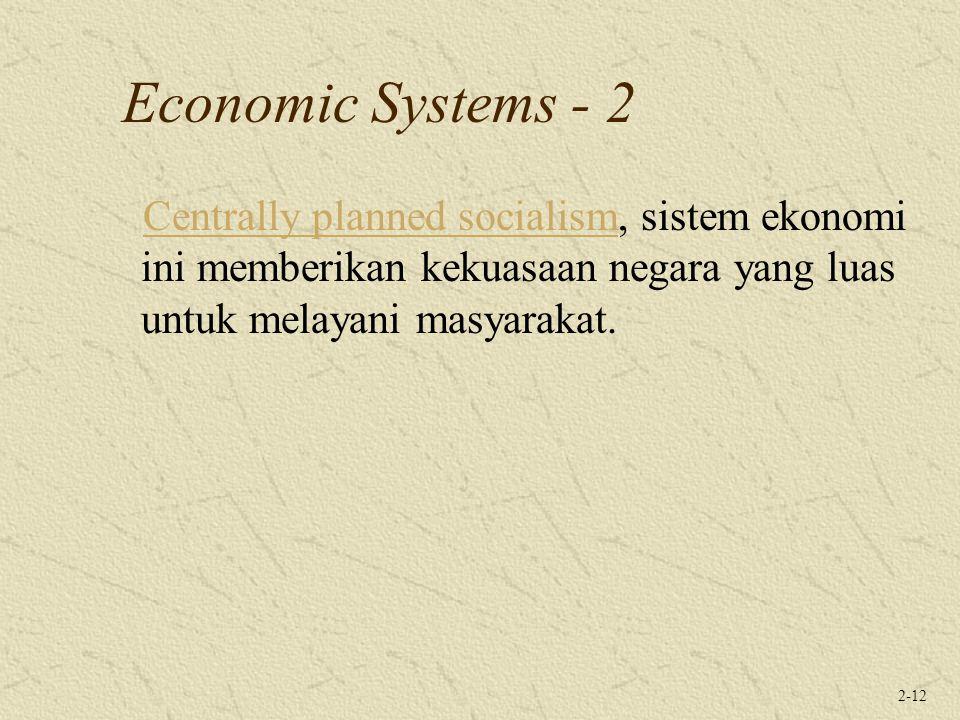 2-12 Economic Systems - 2 Centrally planned socialismCentrally planned socialism, sistem ekonomi ini memberikan kekuasaan negara yang luas untuk melay