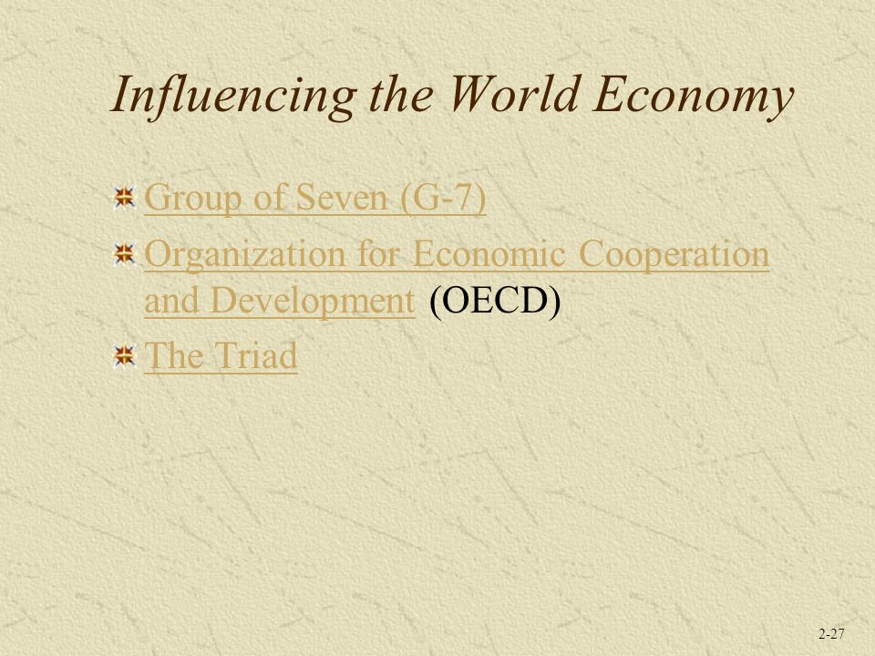 2-27 Influencing the World Economy Group of Seven (G-7) Organization for Economic Cooperation and DevelopmentOrganization for Economic Cooperation and