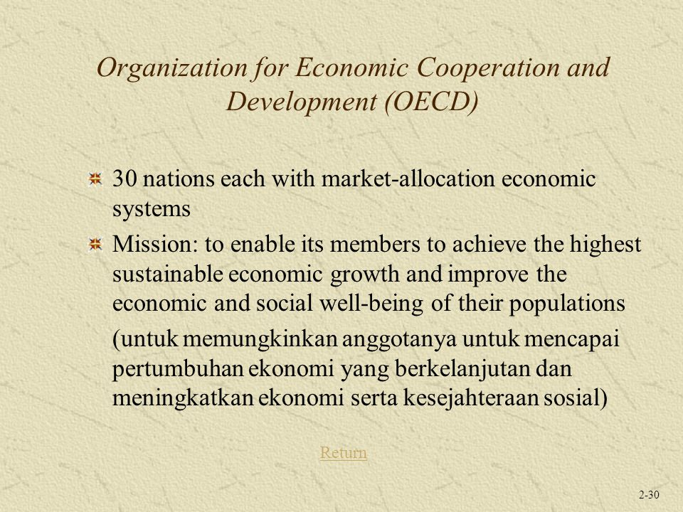 2-30 Organization for Economic Cooperation and Development (OECD) 30 nations each with market-allocation economic systems Mission: to enable its membe
