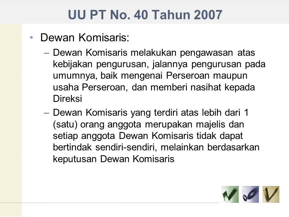 UU PT No. 40 Tahun 2007 Dewan Komisaris: –Dewan Komisaris melakukan pengawasan atas kebijakan pengurusan, jalannya pengurusan pada umumnya, baik menge