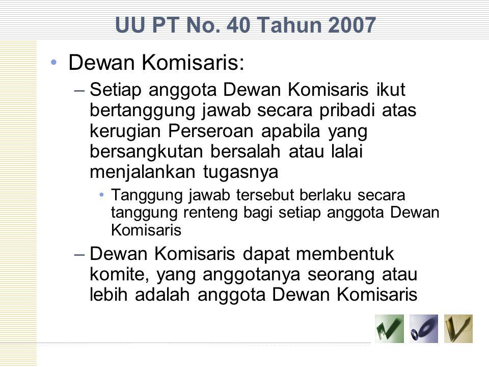 UU PT No. 40 Tahun 2007 Dewan Komisaris: –Setiap anggota Dewan Komisaris ikut bertanggung jawab secara pribadi atas kerugian Perseroan apabila yang be