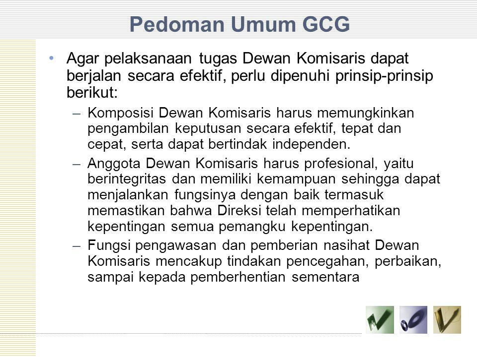 Pedoman Umum GCG Agar pelaksanaan tugas Dewan Komisaris dapat berjalan secara efektif, perlu dipenuhi prinsip-prinsip berikut: –Komposisi Dewan Komisa