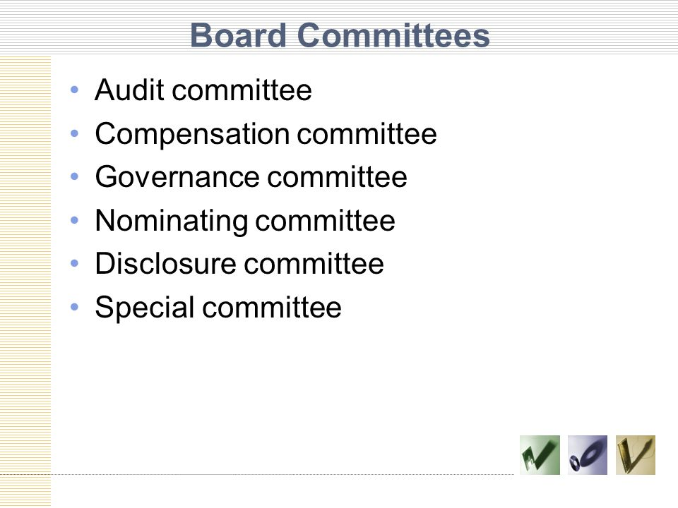 Board Committees Audit committee Compensation committee Governance committee Nominating committee Disclosure committee Special committee