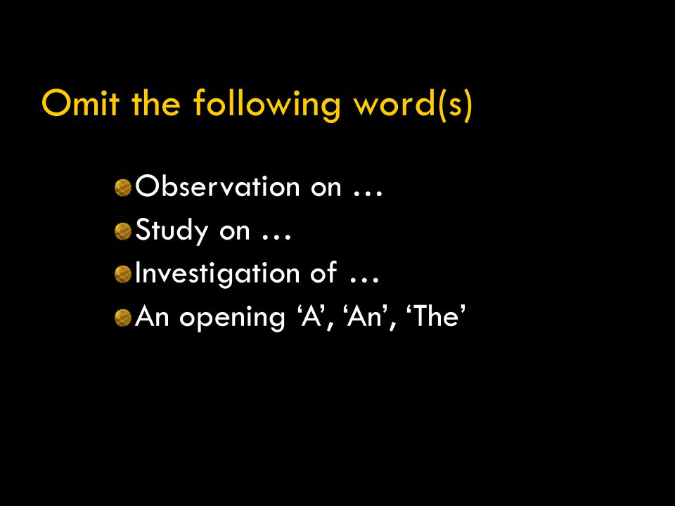 Omit the following word(s) Observation on … Study on … Investigation of … An opening 'A', 'An', 'The'