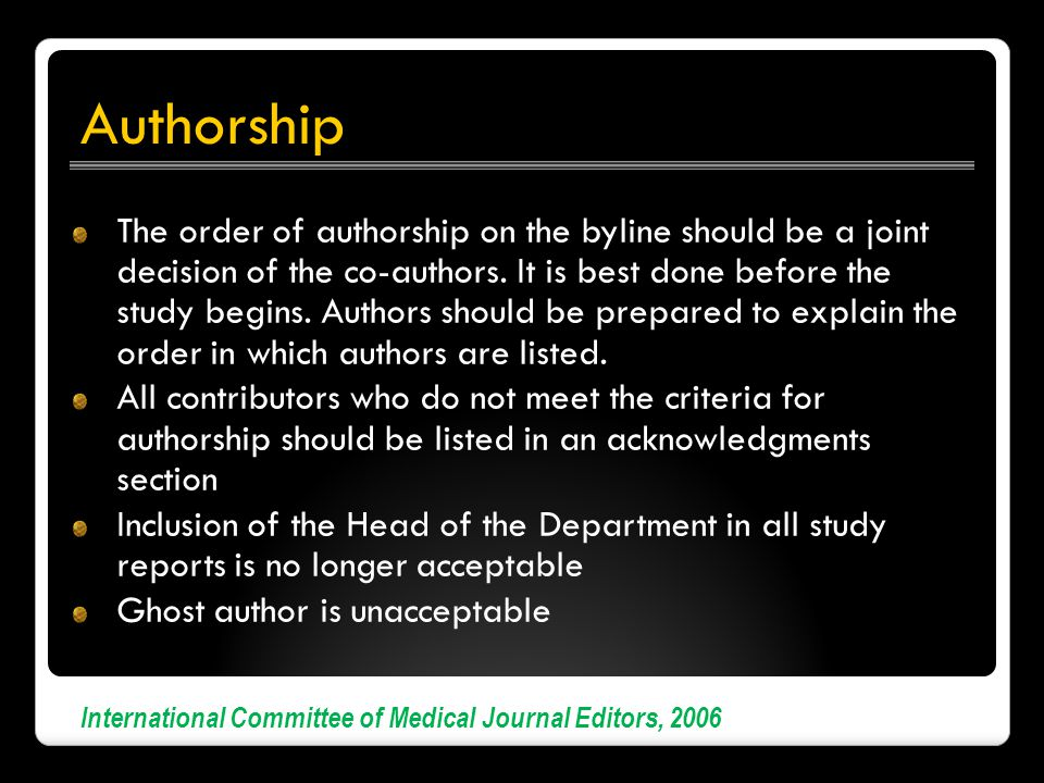 Authorship The order of authorship on the byline should be a joint decision of the co-authors.