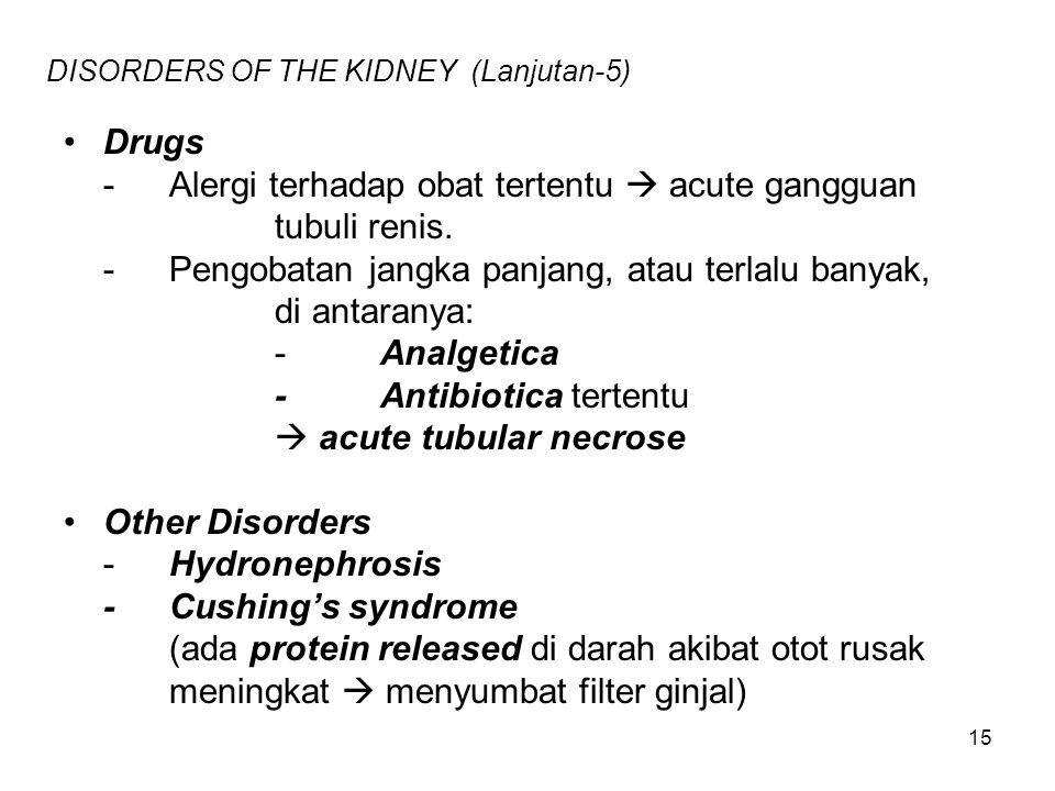 15 DISORDERS OF THE KIDNEY (Lanjutan-5) Drugs -Alergi terhadap obat tertentu  acute gangguan tubuli renis. -Pengobatan jangka panjang, atau terlalu b