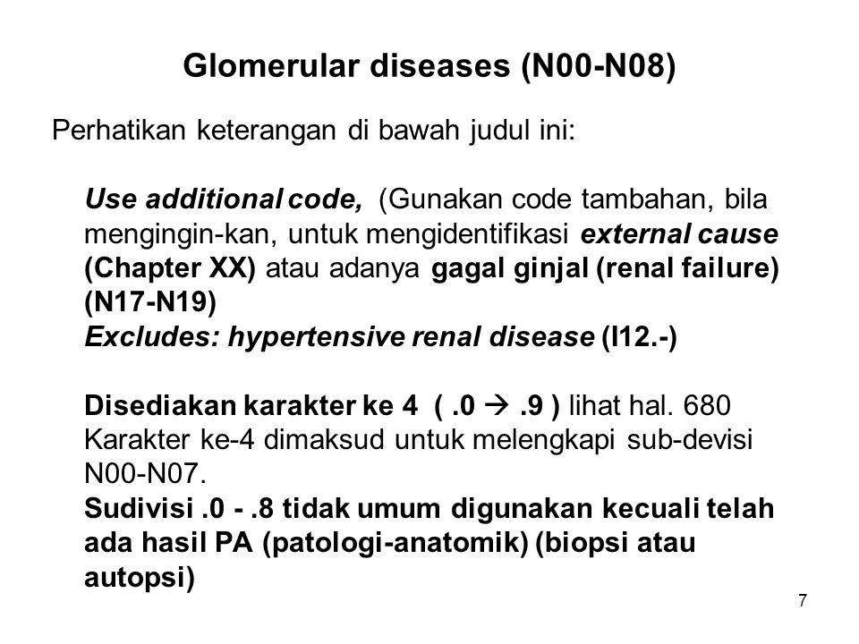 7 Glomerular diseases (N00-N08) Perhatikan keterangan di bawah judul ini: Use additional code, (Gunakan code tambahan, bila mengingin-kan, untuk mengi