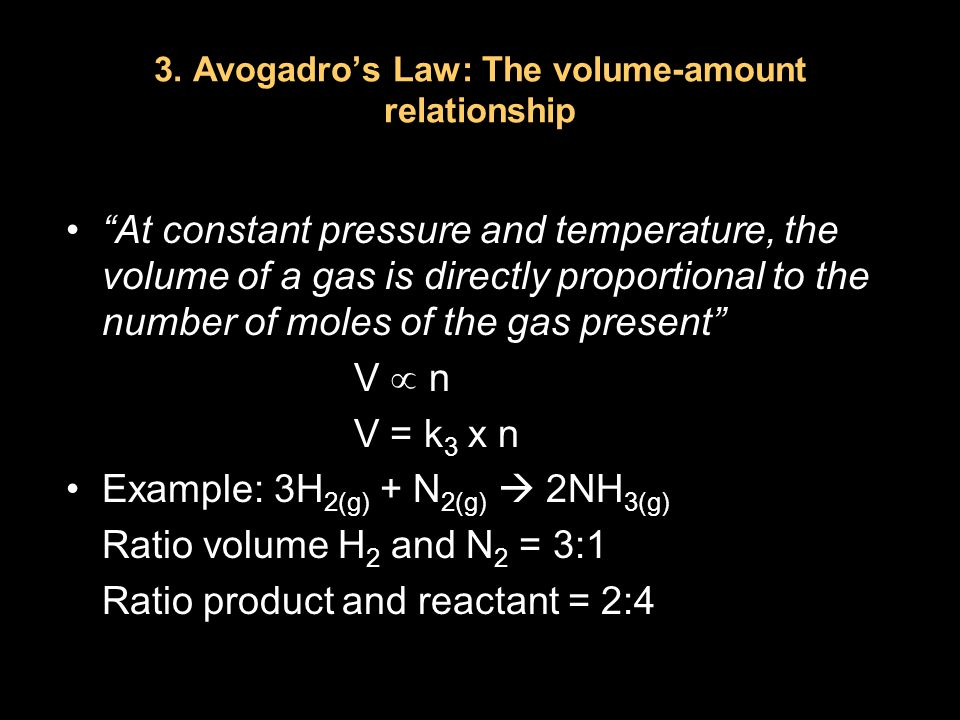 "3. Avogadro's Law: The volume-amount relationship ""At constant pressure and temperature, the volume of a gas is directly proportional to the number of"