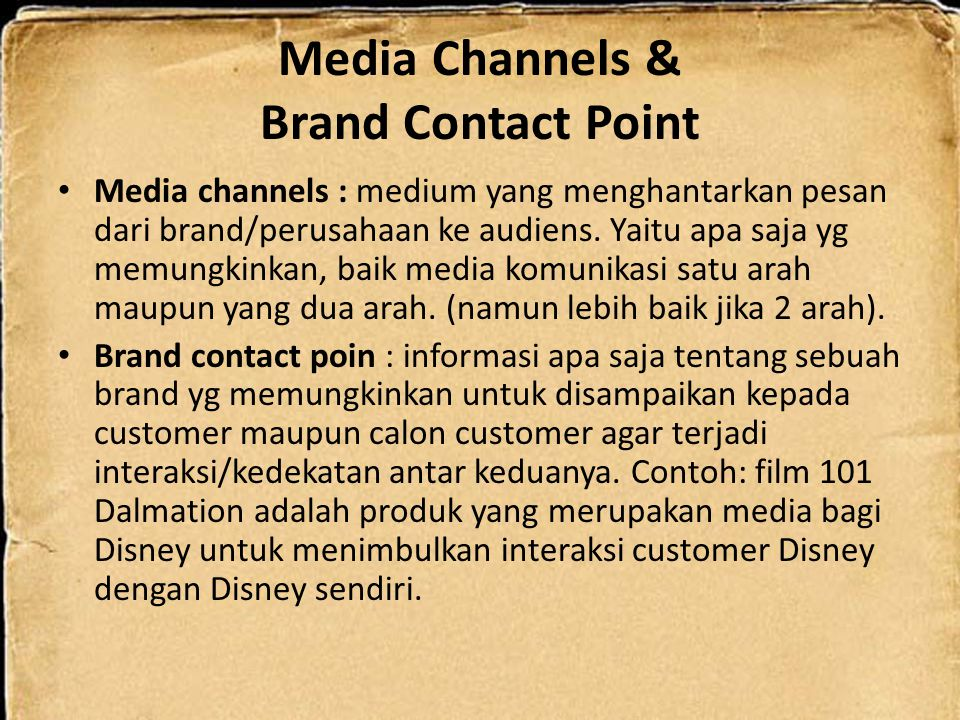 Media Channels & Brand Contact Point Media channels : medium yang menghantarkan pesan dari brand/perusahaan ke audiens. Yaitu apa saja yg memungkinkan