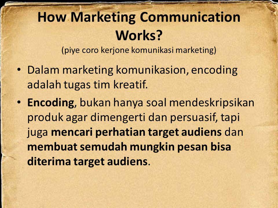 How Marketing Communication Works? (piye coro kerjone komunikasi marketing) Dalam marketing komunikasion, encoding adalah tugas tim kreatif. Encoding,