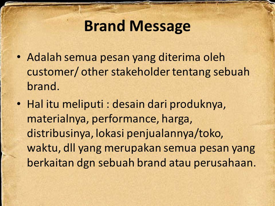 The 4 Sources of Brand Messages (Sumbere Brand Message iku ono papat) Planned Message Merupakan pesan markom yg disampaikan melalui iklan, sales promotion, personal sales, merchandising, press release, events, sponsorship, packaging, annual reports, dll.