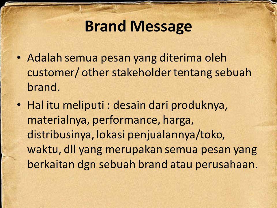 Brand Message Adalah semua pesan yang diterima oleh customer/ other stakeholder tentang sebuah brand. Hal itu meliputi : desain dari produknya, materi