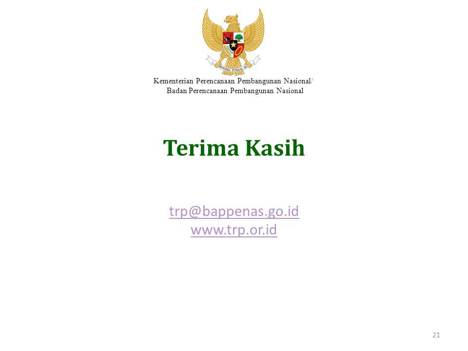 Kementerian Perencanaan Pembangunan Nasional/ Badan Perencanaan Pembangunan Nasional Terima Kasih trp@bappenas.go.id www.trp.or.id 21
