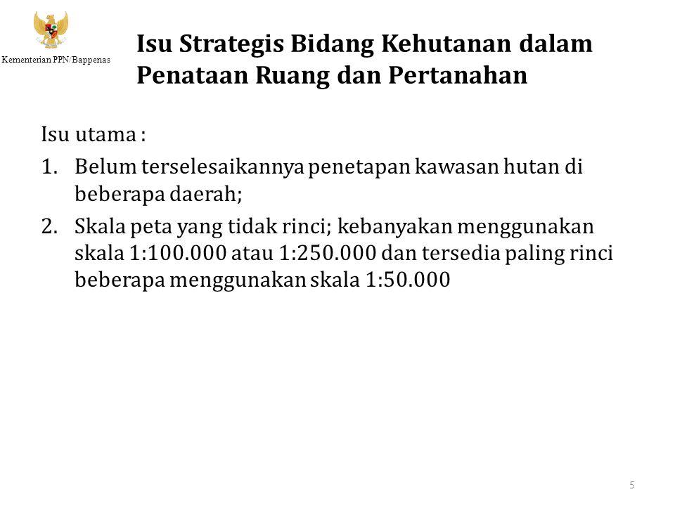 Kementerian PPN/Bappenas Isu Strategis Bidang Kehutanan dalam Penataan Ruang dan Pertanahan Isu utama : 1.Belum terselesaikannya penetapan kawasan hut