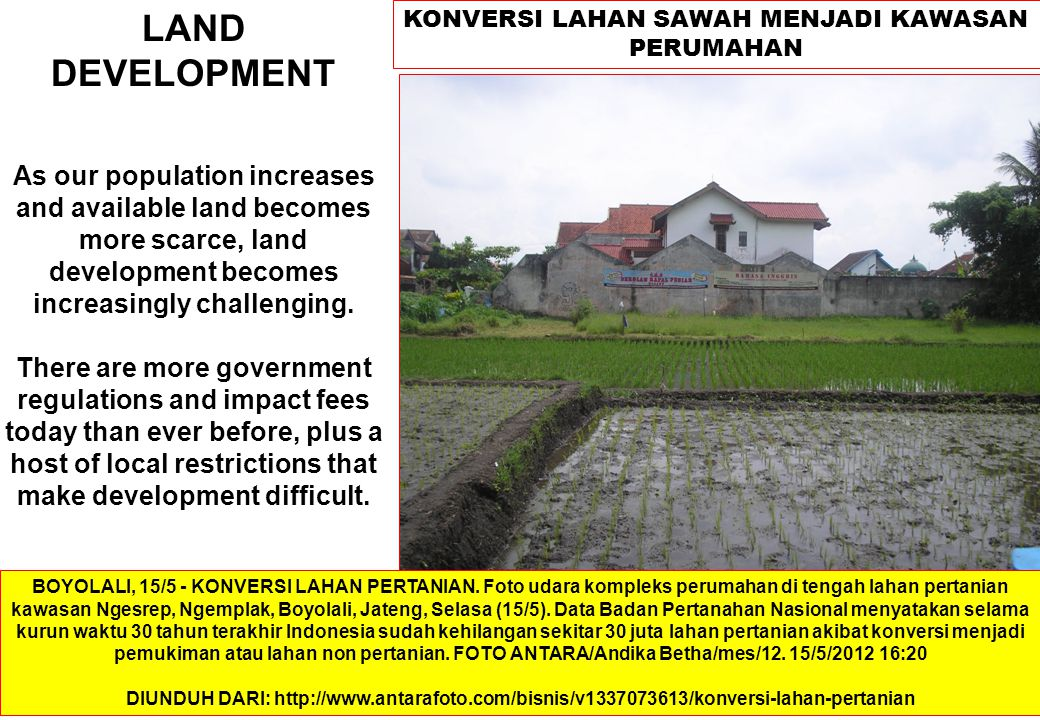 LAND DEVELOPMENT Definisi Conversion of raw land into construction ready housing, commercial, or industrial building sites.