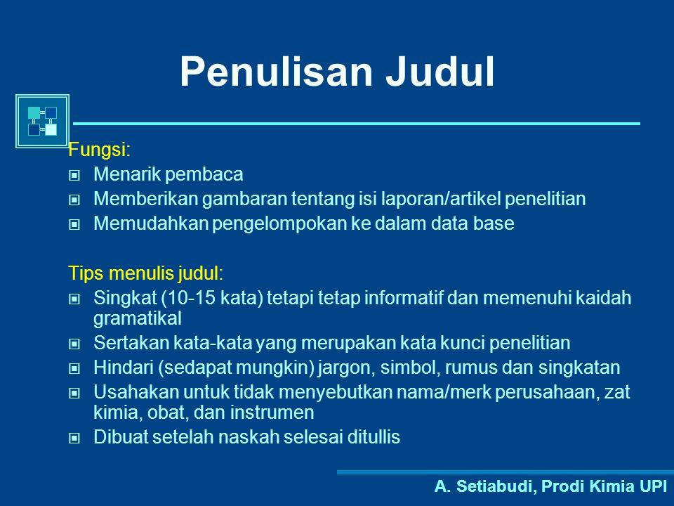 A. Setiabudi, Prodi Kimia UPI Penulisan Judul Fungsi: Menarik pembaca Memberikan gambaran tentang isi laporan/artikel penelitian Memudahkan pengelompo