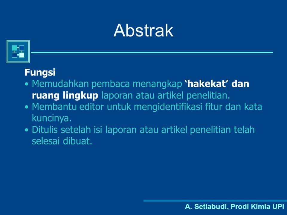 A. Setiabudi, Prodi Kimia UPI Abstrak Fungsi Memudahkan pembaca menangkap 'hakekat' dan ruang lingkup laporan atau artikel penelitian. Membantu editor