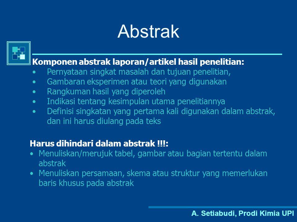 A. Setiabudi, Prodi Kimia UPI Abstrak Komponen abstrak laporan/artikel hasil penelitian: Pernyataan singkat masalah dan tujuan penelitian, Gambaran ek