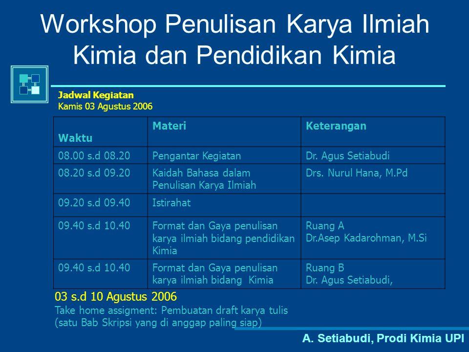 A. Setiabudi, Prodi Kimia UPI Workshop Penulisan Karya Ilmiah Kimia dan Pendidikan Kimia Jadwal Kegiatan Kamis 03 Agustus 2006 Waktu MateriKeterangan