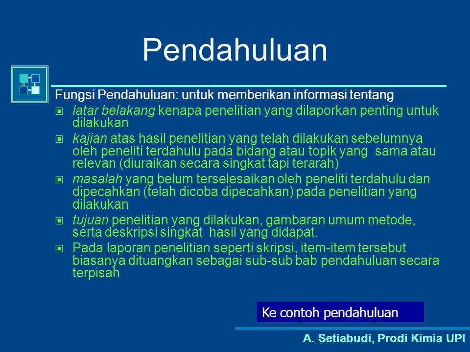 A. Setiabudi, Prodi Kimia UPI Pendahuluan Fungsi Pendahuluan: untuk memberikan informasi tentang latar belakang kenapa penelitian yang dilaporkan pent