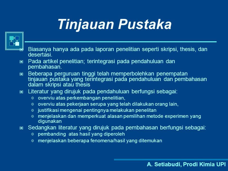A. Setiabudi, Prodi Kimia UPI Tinjauan Pustaka Biasanya hanya ada pada laporan penelitian seperti skripsi, thesis, dan desertasi. Pada artikel penelit
