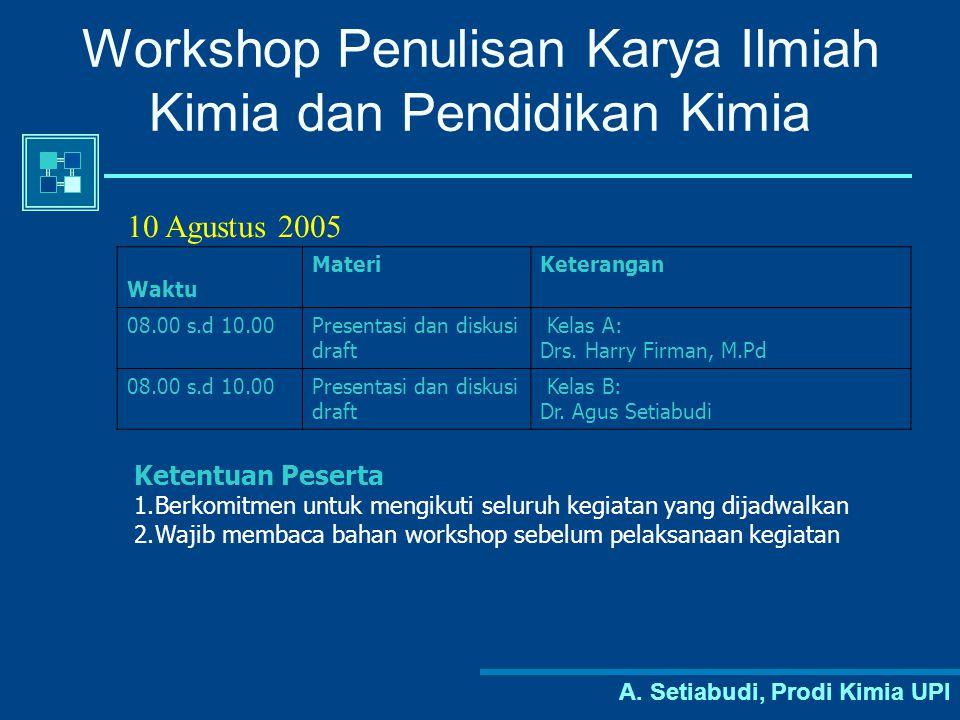 A. Setiabudi, Prodi Kimia UPI Workshop Penulisan Karya Ilmiah Kimia dan Pendidikan Kimia Waktu MateriKeterangan 08.00 s.d 10.00Presentasi dan diskusi