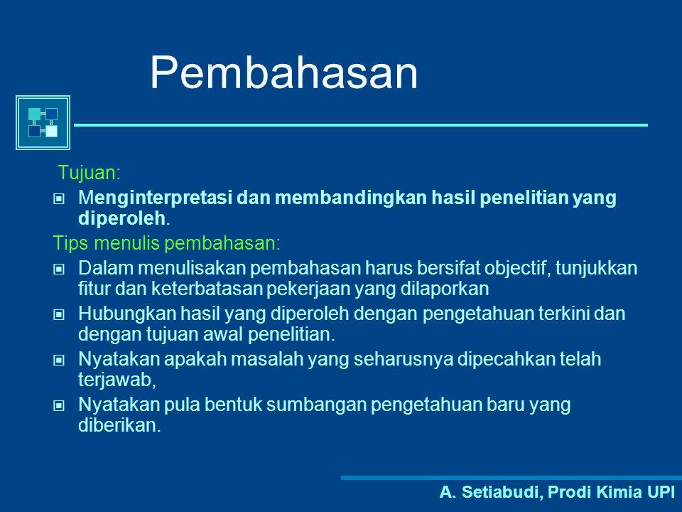 A. Setiabudi, Prodi Kimia UPI Pembahasan Tujuan: Menginterpretasi dan membandingkan hasil penelitian yang diperoleh. Tips menulis pembahasan: Dalam me