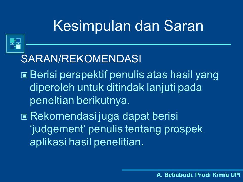 A. Setiabudi, Prodi Kimia UPI Kesimpulan dan Saran SARAN/REKOMENDASI Berisi perspektif penulis atas hasil yang diperoleh untuk ditindak lanjuti pada p