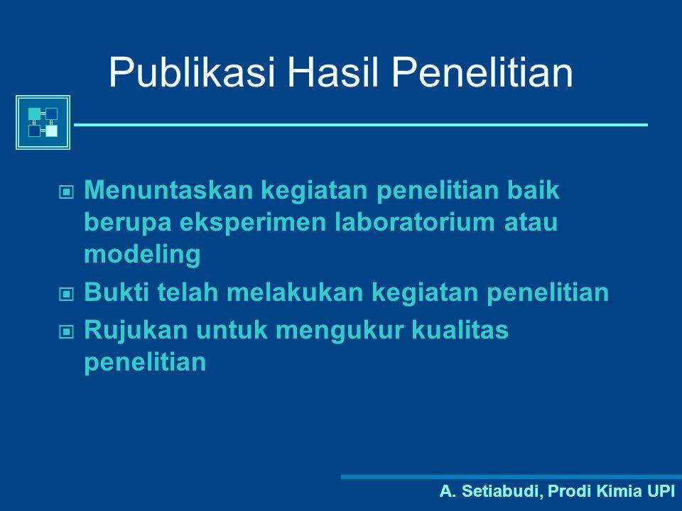 A. Setiabudi, Prodi Kimia UPI Publikasi Hasil Penelitian Menuntaskan kegiatan penelitian baik berupa eksperimen laboratorium atau modeling Bukti telah