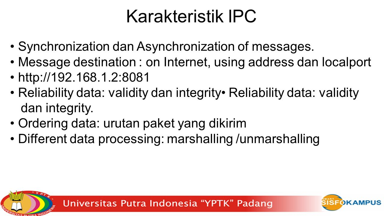 Karakteristik IPC Synchronization dan Asynchronization of messages. Message destination : on Internet, using address dan localport http://192.168.1.2: