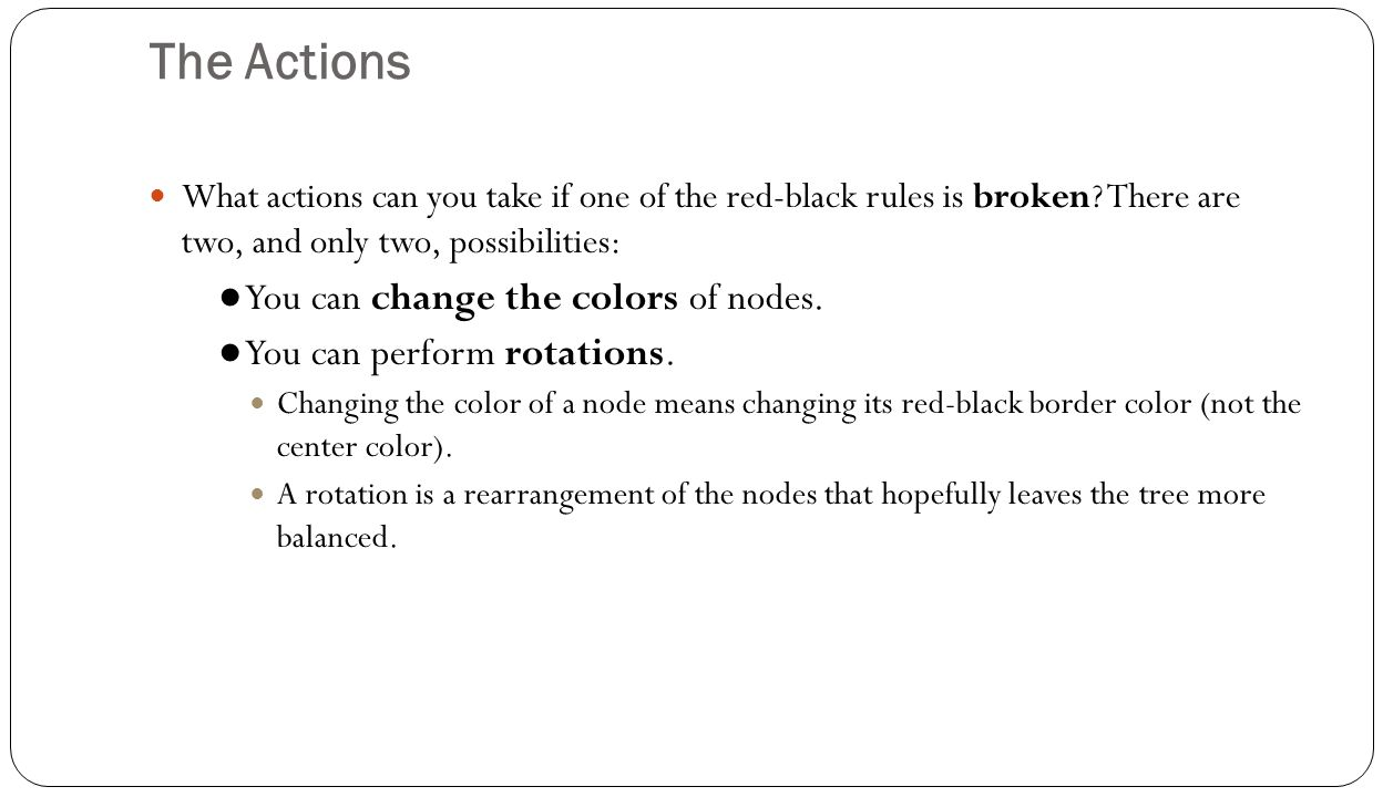 The Actions What actions can you take if one of the red-black rules is broken.