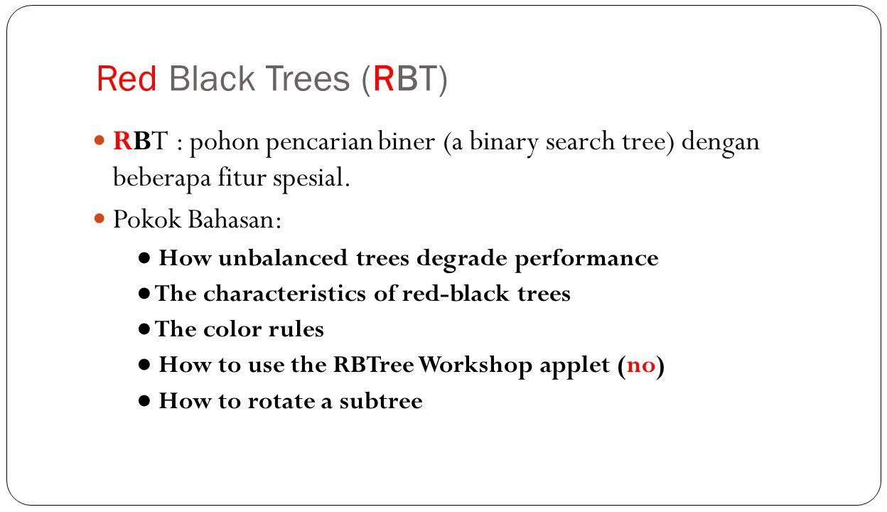 Red Black Trees (RBT) RBT : pohon pencarian biner (a binary search tree) dengan beberapa fitur spesial.