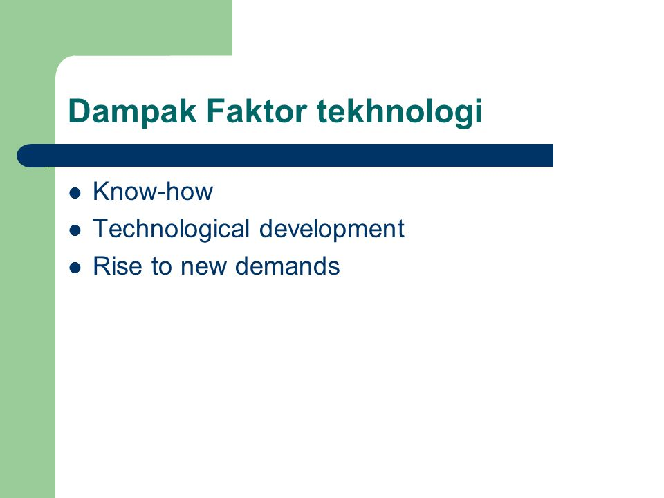 Dampak Faktor tekhnologi Know-how Technological development Rise to new demands